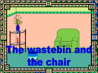The wastebin and the chair