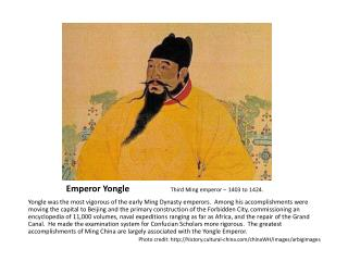 Emperor  Yongle Third Ming emperor – 1403 to 1424.