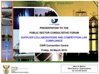 PRESENTATION TO THE  PUBLIC SECTOR CONSULTATIVE FORUM SUPPLIER COLLABORATIONS AND COMPETITION LAW COMPLIANCE CSIR Conven