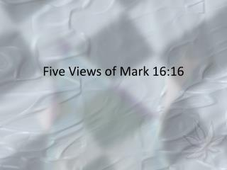 Five Views of Mark 16:16