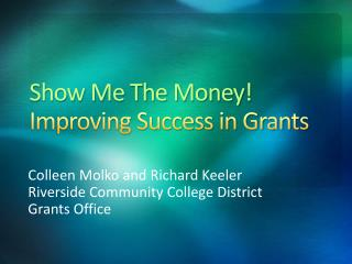 Show Me The Money! Improving Success in Grants
