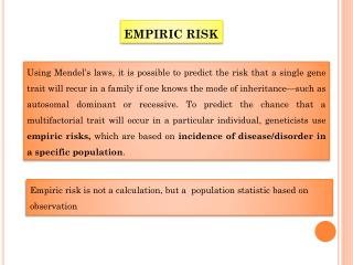 Empiric risk is not a calculation, but a  population statistic based on observation