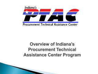 Overview of Indiana's Procurement Technical  Assistance Center Program