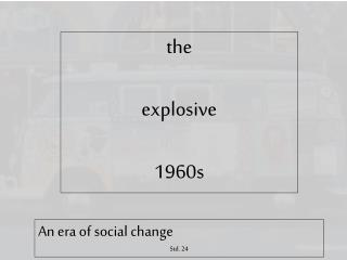 the explosive  1960s