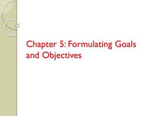 Chapter 5: Formulating Goals and Objectives