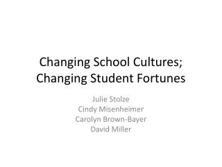 Changing School Cultures; Changing Student Fortunes