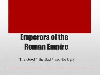 Emperors of the   		Roman Empire