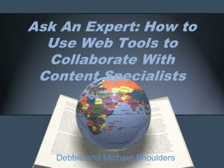 Ask An Expert :  How to Use Web Tools to Collaborate With Content Specialists