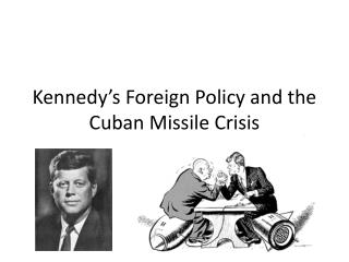 Kennedy's Foreign Policy and the Cuban Missile Crisis