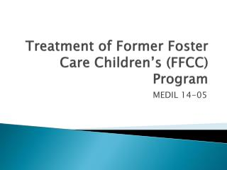Treatment of Former Foster Care Children's (FFCC) Program