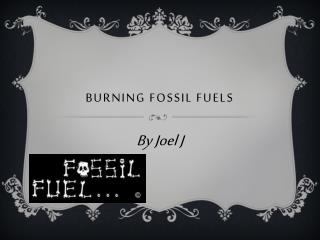 Burning fossil fuels