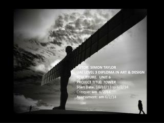 TUTOR : SIMON  TAYLOR UAL LEVEL 3 DIPLOMA IN ART & DESIGN SCULPTURE.   UNIT 6