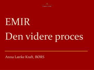 EMIR Den videre proces