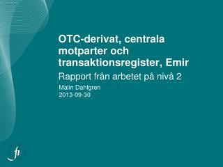 OTC-derivat, centrala motparter och transaktionsregister, Emir