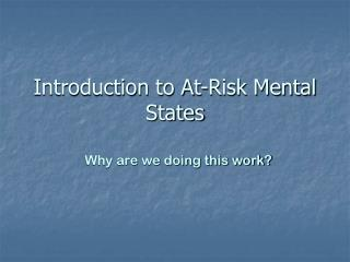 Introduction to At-Risk Mental States