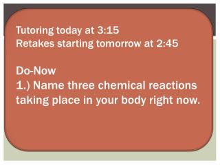 Tutoring today at 3:15 Retakes starting tomorrow at 2:45 Do-Now