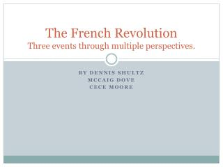 The French Revolution Three events through multiple perspectives.