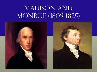 Madison and Monroe (1809-1825)
