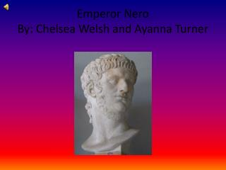 Emperor Nero By: Chelsea Welsh and Ayanna Turner