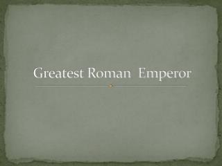 Greatest Roman  Emperor