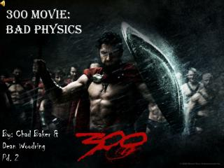 300 Movie: Bad Physics