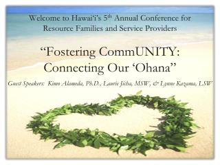 Welcome to  Hawai'i's  5 th  Annual Conference for Resource Families and Service Providers