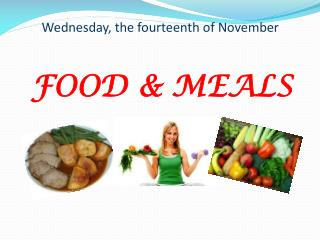 Wednesday, the fourteenth of November FOOD & MEALS