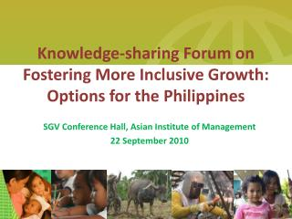 Knowledge-sharing Forum on Fostering More Inclusive Growth: Options for the Philippines