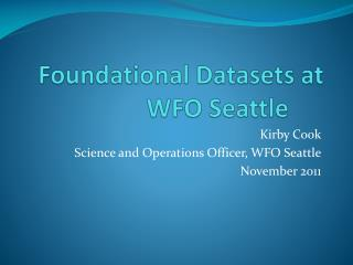 Foundational Datasets at WFO Seattle