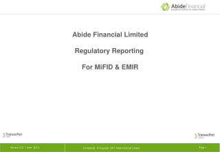 Abide  Financial  Limited  Regulatory Reporting   For MiFID & EMIR