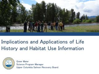 Implications and Applications of Life History and Habitat Use Information