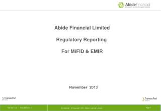 Abide  Financial  Limited  Regulatory Reporting   For MiFID & EMIR  November  2013