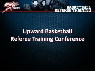 Upward Basketball Referee Training Conference