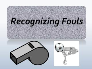 Recognizing Fouls