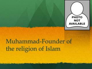 Muhammad-Founder of the religion of Islam