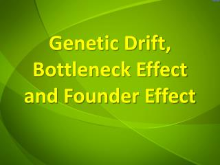 Genetic Drift, Bottleneck Effect and Founder Effect
