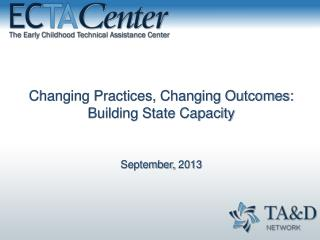 Changing Practices, Changing Outcomes: Building State Capacity