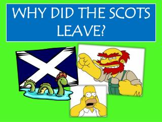 WHY DID THE SCOTS LEAVE?