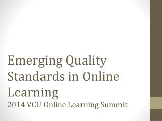 Emerging Quality Standards in Online Learning 2014 VC U  On line Learning Summit