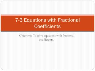 7-3 Equations with Fractional Coefficients