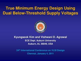 True Minimum Energy Design Using Dual Below-Threshold Supply Voltages