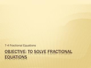 Objective: To solve fractional equations