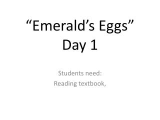 �Emerald�s Eggs�   Day 1