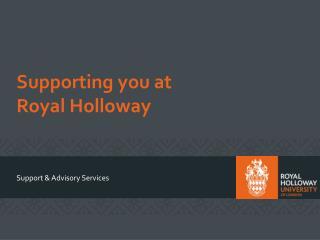 Supporting you at  Royal H o lloway