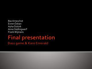 Final presentation Dass  game &  Karo  Emerald