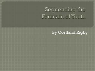 Sequencing the  Fountain of Youth