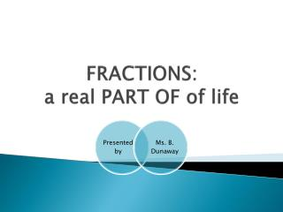 FRACTIONS: a real PART OF  of  life