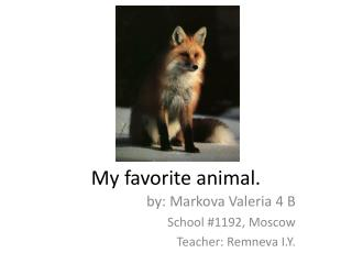 by :  Markova  Valeria  4  B School #1192, Moscow Teacher :  Remneva I.Y.
