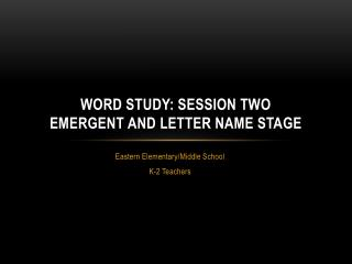 Word Study: Session two emergent and letter name stage