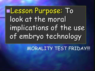 Lesson Purpose:  To look at the  moral implications of the use of  embryo technology
